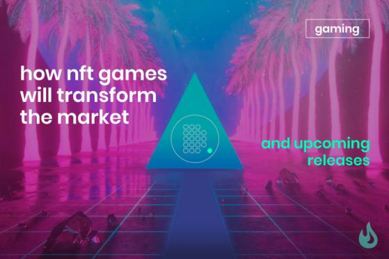How NFT Games Will Transform the Market And Upcoming Releases