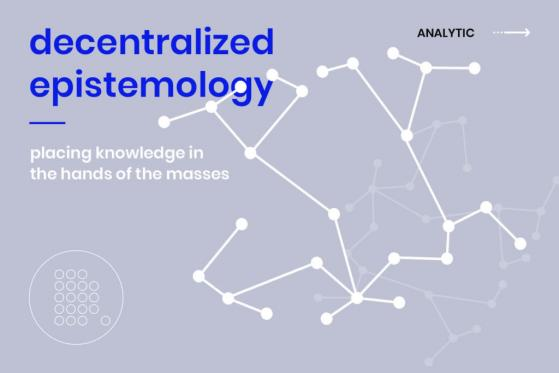 Decentralized Epistemology: Placing Knowledge to Masses